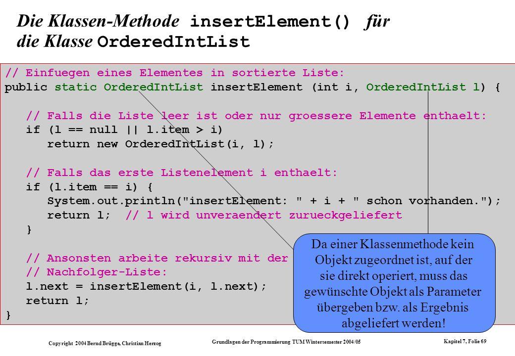 Copyright 2004 Bernd Brügge, Christian Herzog Grundlagen der Programmierung TUM Wintersemester 2004/05 Kapitel 7, Folie 69 Die Klassen-Methode insertE