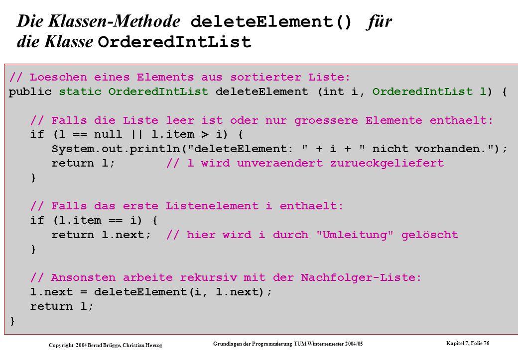 Copyright 2004 Bernd Brügge, Christian Herzog Grundlagen der Programmierung TUM Wintersemester 2004/05 Kapitel 7, Folie 76 Die Klassen-Methode deleteE