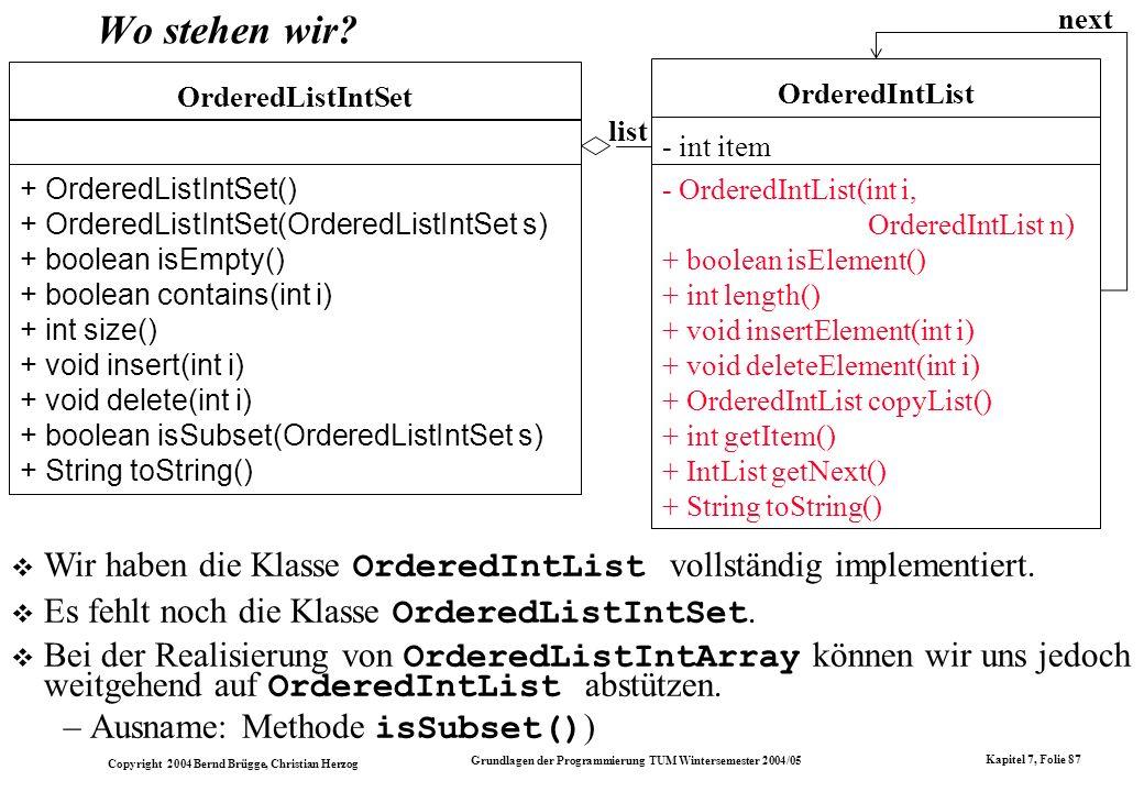 Copyright 2004 Bernd Brügge, Christian Herzog Grundlagen der Programmierung TUM Wintersemester 2004/05 Kapitel 7, Folie 87 Wo stehen wir? list Ordered