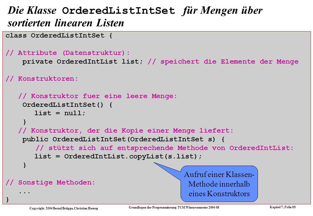 Copyright 2004 Bernd Brügge, Christian Herzog Grundlagen der Programmierung TUM Wintersemester 2004/05 Kapitel 7, Folie 88 Die Klasse OrderedListIntSe