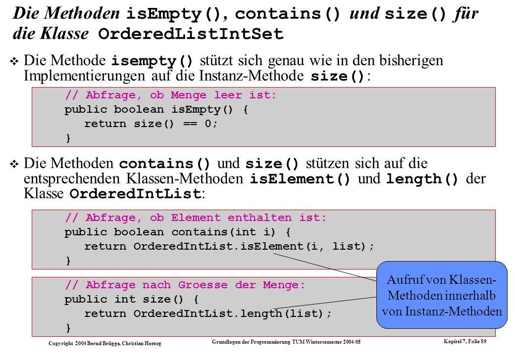 Copyright 2004 Bernd Brügge, Christian Herzog Grundlagen der Programmierung TUM Wintersemester 2004/05 Kapitel 7, Folie 89 Die Methoden isEmpty(), con