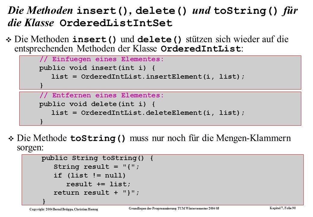Copyright 2004 Bernd Brügge, Christian Herzog Grundlagen der Programmierung TUM Wintersemester 2004/05 Kapitel 7, Folie 90 Die Methoden insert(), dele