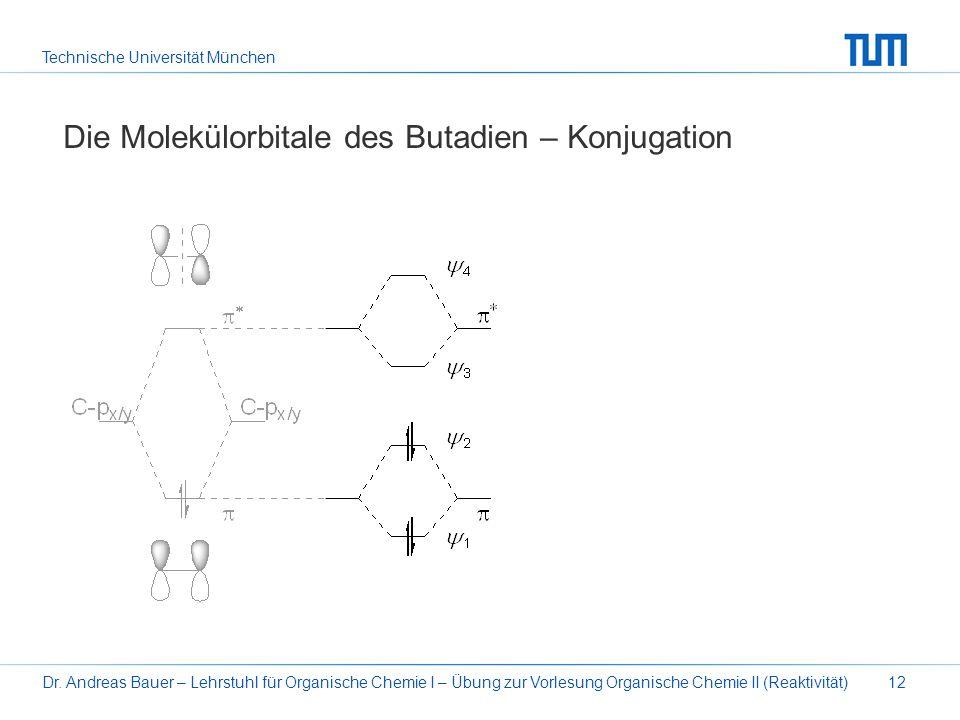 Technische Universität München Dr. Andreas Bauer – Lehrstuhl für Organische Chemie I – Übung zur Vorlesung Organische Chemie II (Reaktivität)12 Die Mo
