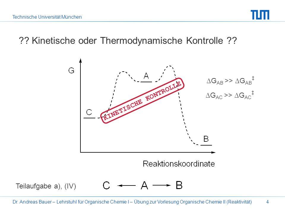 Technische Universität München Dr. Andreas Bauer – Lehrstuhl für Organische Chemie I – Übung zur Vorlesung Organische Chemie II (Reaktivität)4 ?? Kine