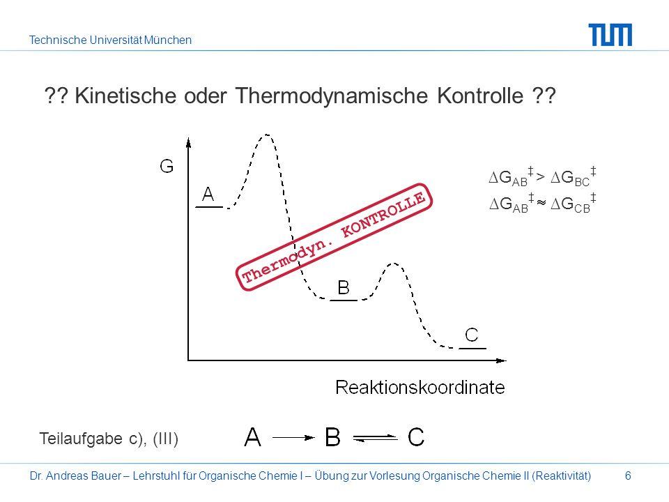 Technische Universität München Dr. Andreas Bauer – Lehrstuhl für Organische Chemie I – Übung zur Vorlesung Organische Chemie II (Reaktivität)6 ?? Kine