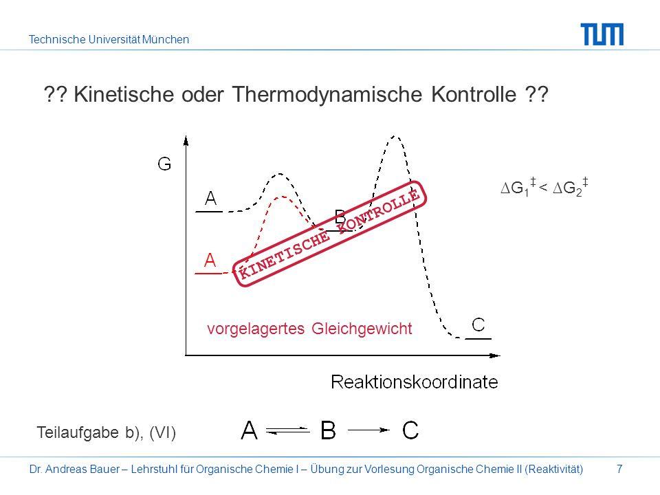 Technische Universität München Dr. Andreas Bauer – Lehrstuhl für Organische Chemie I – Übung zur Vorlesung Organische Chemie II (Reaktivität)7 ?? Kine