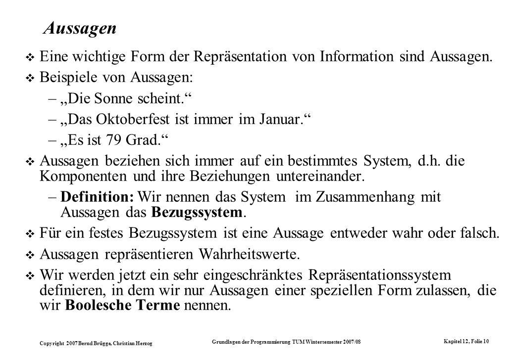 Copyright 2007 Bernd Brügge, Christian Herzog Grundlagen der Programmierung TUM Wintersemester 2007/08 Kapitel 12, Folie 10 Aussagen Eine wichtige For
