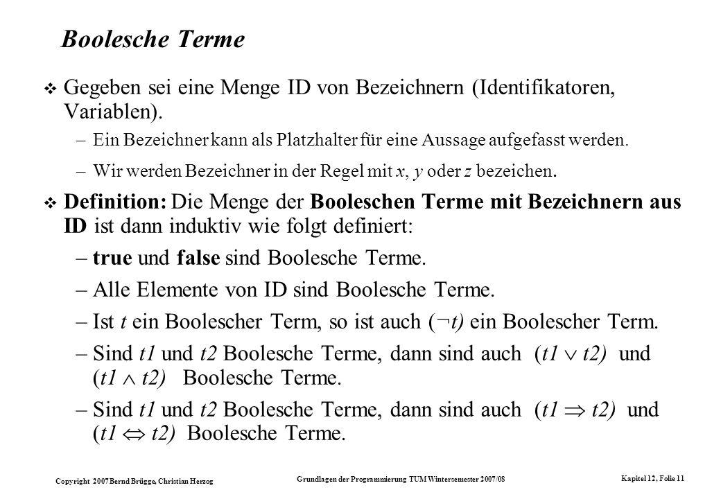 Copyright 2007 Bernd Brügge, Christian Herzog Grundlagen der Programmierung TUM Wintersemester 2007/08 Kapitel 12, Folie 11 Boolesche Terme Gegeben se