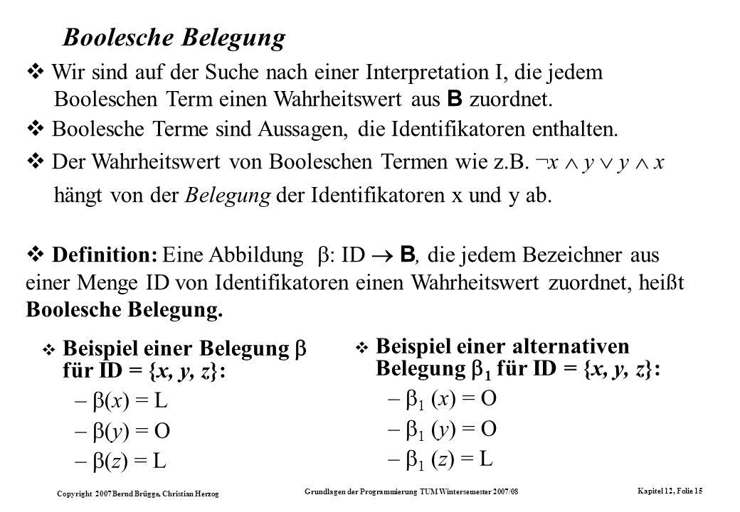 Copyright 2007 Bernd Brügge, Christian Herzog Grundlagen der Programmierung TUM Wintersemester 2007/08 Kapitel 12, Folie 15 Boolesche Belegung Beispie