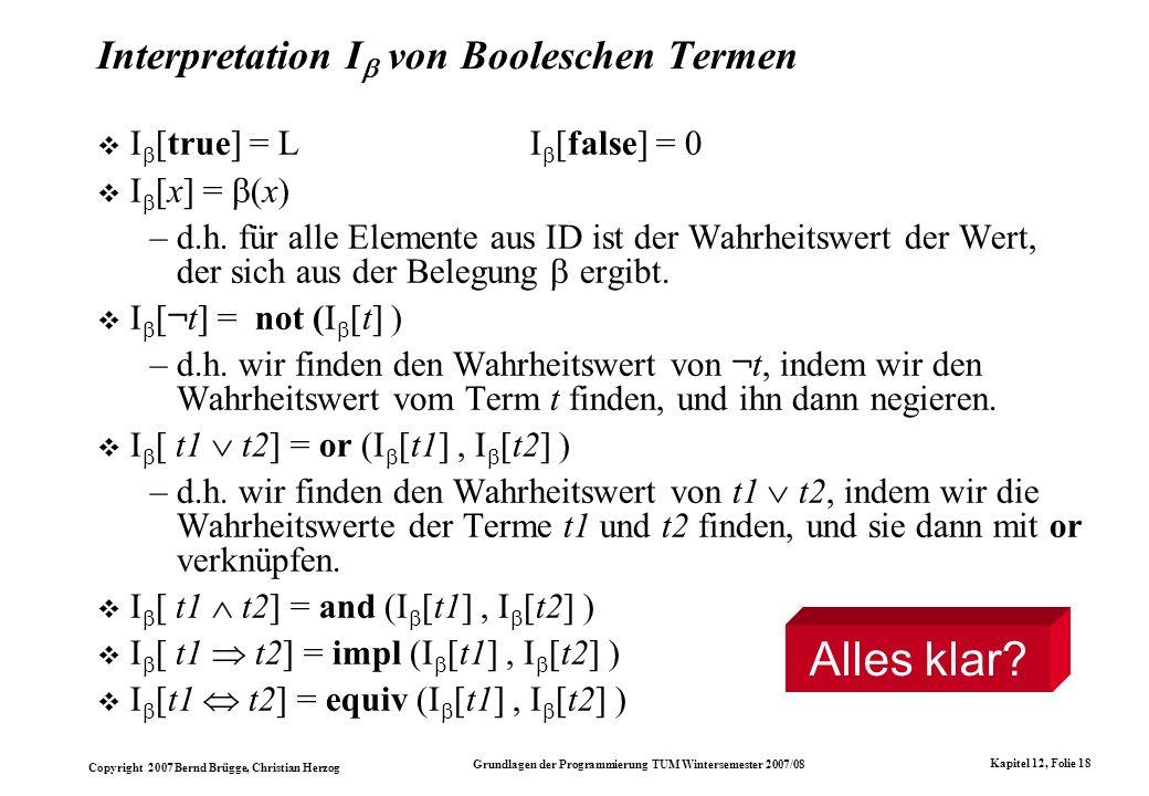 Copyright 2007 Bernd Brügge, Christian Herzog Grundlagen der Programmierung TUM Wintersemester 2007/08 Kapitel 12, Folie 18 Interpretation I von Boole