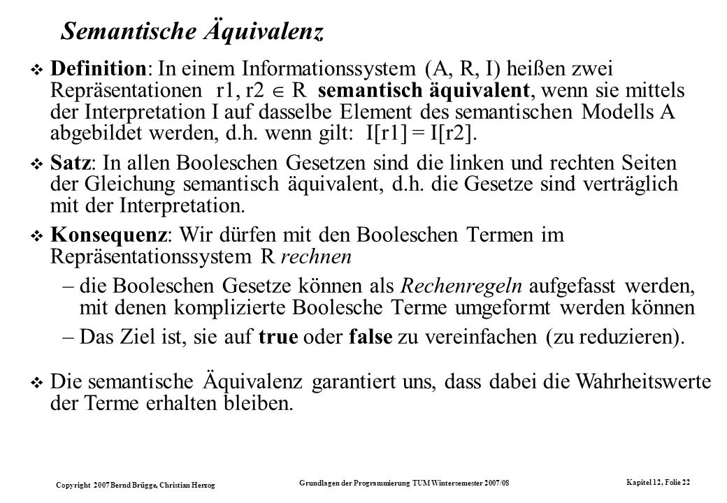 Copyright 2007 Bernd Brügge, Christian Herzog Grundlagen der Programmierung TUM Wintersemester 2007/08 Kapitel 12, Folie 22 Semantische Äquivalenz Def