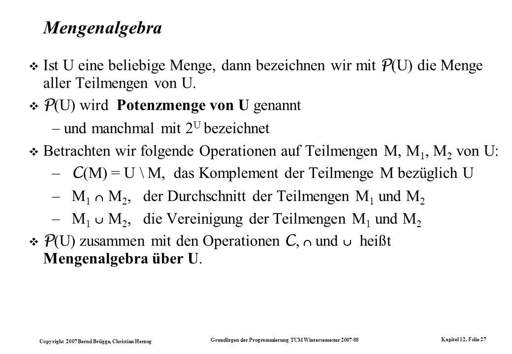 Copyright 2007 Bernd Brügge, Christian Herzog Grundlagen der Programmierung TUM Wintersemester 2007/08 Kapitel 12, Folie 27 Mengenalgebra Ist U eine b
