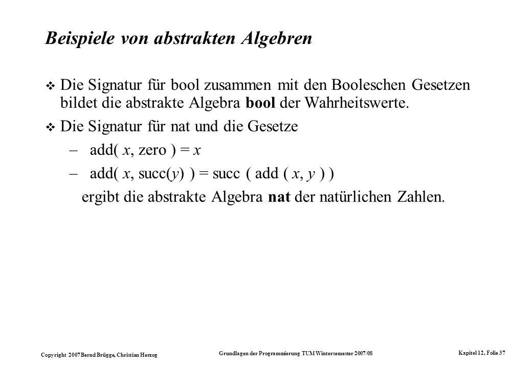 Copyright 2007 Bernd Brügge, Christian Herzog Grundlagen der Programmierung TUM Wintersemester 2007/08 Kapitel 12, Folie 37 Beispiele von abstrakten A