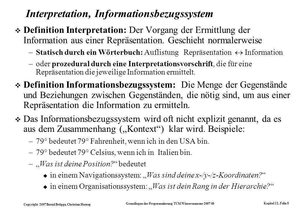 Copyright 2007 Bernd Brügge, Christian Herzog Grundlagen der Programmierung TUM Wintersemester 2007/08 Kapitel 12, Folie 8 Interpretation, Information