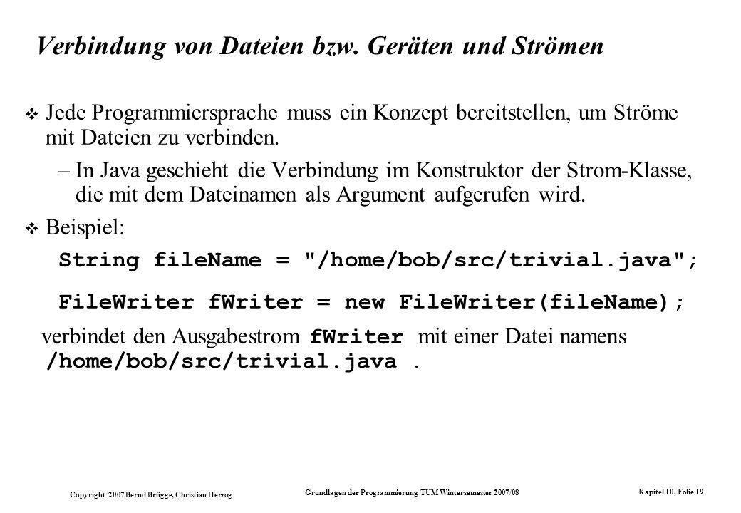 Copyright 2007 Bernd Brügge, Christian Herzog Grundlagen der Programmierung TUM Wintersemester 2007/08 Kapitel 10, Folie 19 Verbindung von Dateien bzw.