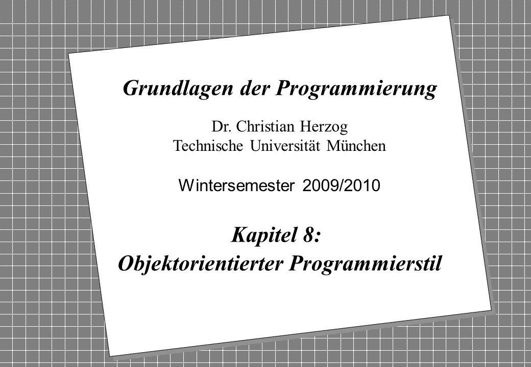 Copyright 2009 Bernd Brügge, Christian Herzog Grundlagen der Programmierung TUM Wintersemester 2009/10 Kapitel 8, Folie 1 2 Dr. Christian Herzog Techn