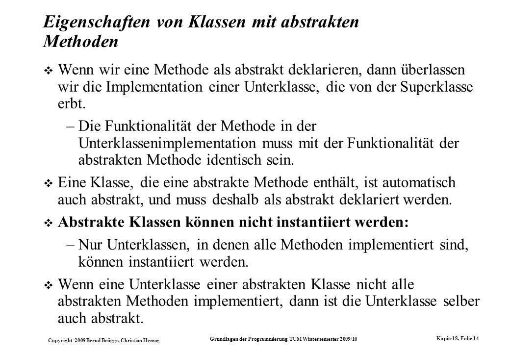 Copyright 2009 Bernd Brügge, Christian Herzog Grundlagen der Programmierung TUM Wintersemester 2009/10 Kapitel 8, Folie 15 Zurück zur Darstellung von Integer-Mengen In Kapitel 7 hatten wir drei verschiedene Klassen zur Darstellung von Mengen über ganzen Zahlen entwickelt: + +boolean isEmpty() +boolean contains(int i) +int size() +void insert(int i) +void delete(int i) +boolean isSubset (ArrayIntSet s) -int currentSize -int[] array ArrayIntSet + +boolean isEmpty() +boolean contains(int i) +int size() +void insert(int i) +void delete(int i) +boolean isSubset (OrderedArrayIntSet s) -int currentSize -int[] array OrderedArrayIntSet + +boolean isEmpty() +boolean contains(int i) +int size() +void insert(int i) +void delete(int i) +boolean isSubset (OrderedListIntSet s) -OrderedIntList list OrderedListIntSet Die Schnittstellen der Klassen unterscheiden sich nur in den Konstruktoren und in der Funktionalität der Methode isSubset().