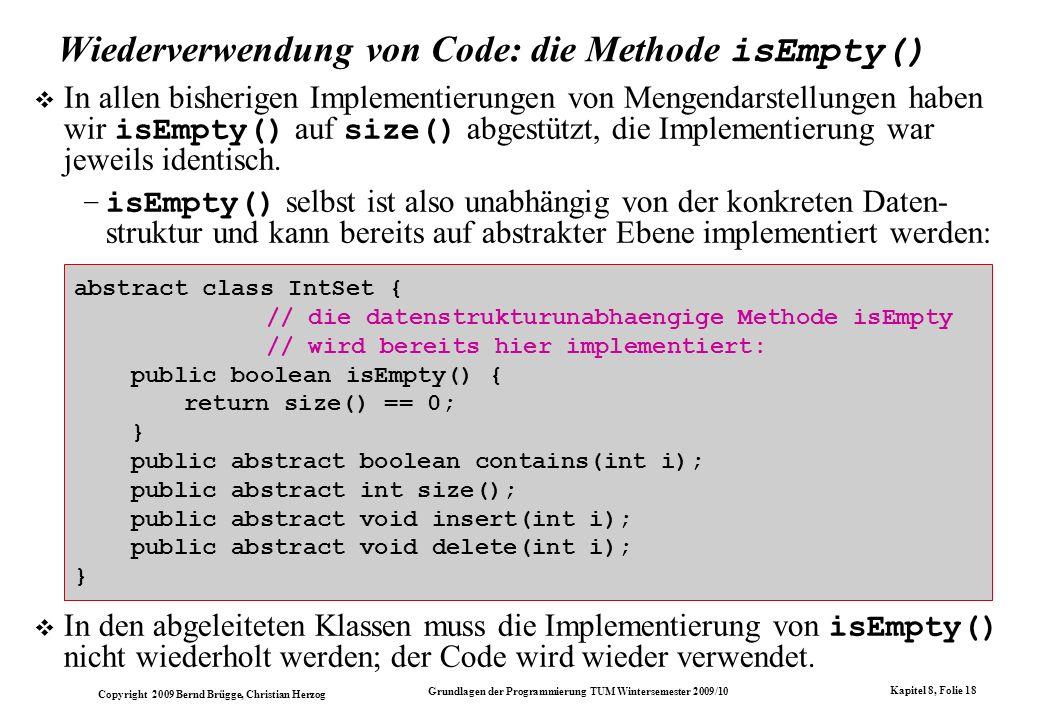 Copyright 2009 Bernd Brügge, Christian Herzog Grundlagen der Programmierung TUM Wintersemester 2009/10 Kapitel 8, Folie 19 Variablen vom Typ IntSet Was haben wir durch die Einführung der abstrakten Klasse IntSet bisher erreicht.