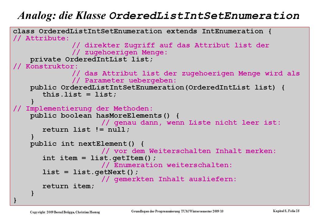 Copyright 2009 Bernd Brügge, Christian Herzog Grundlagen der Programmierung TUM Wintersemester 2009/10 Kapitel 8, Folie 25 Analog: die Klasse OrderedL
