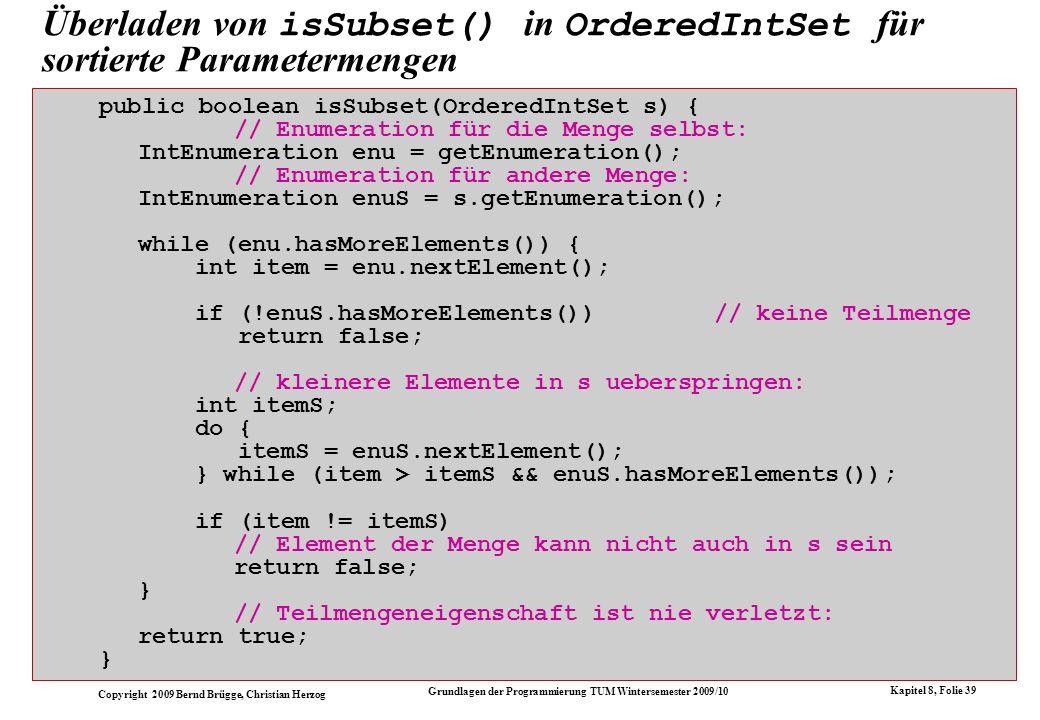 Copyright 2009 Bernd Brügge, Christian Herzog Grundlagen der Programmierung TUM Wintersemester 2009/10 Kapitel 8, Folie 39 public boolean isSubset(Ord