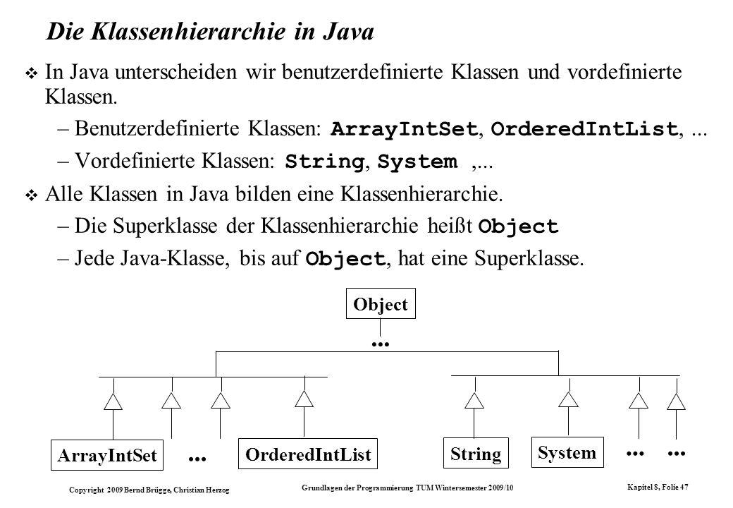 Copyright 2009 Bernd Brügge, Christian Herzog Grundlagen der Programmierung TUM Wintersemester 2009/10 Kapitel 8, Folie 48 Die Java-Klasse Object public class Object {...