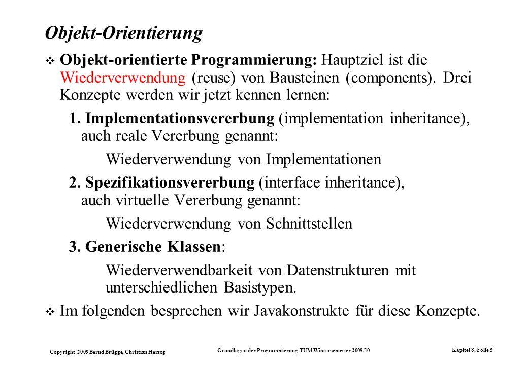 Copyright 2009 Bernd Brügge, Christian Herzog Grundlagen der Programmierung TUM Wintersemester 2009/10 Kapitel 8, Folie 6 Die Vererbungsbeziehung (vgl.