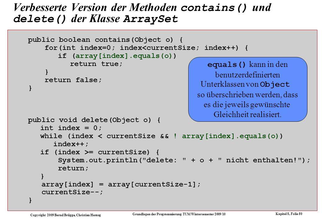 Copyright 2009 Bernd Brügge, Christian Herzog Grundlagen der Programmierung TUM Wintersemester 2009/10 Kapitel 8, Folie 51 Das Problem mit den Grundtypen Java unterscheidet zwischen Grundtypen und Objekttypen.