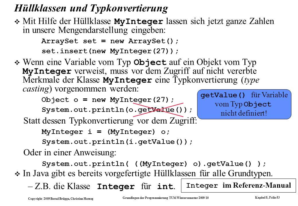 Copyright 2009 Bernd Brügge, Christian Herzog Grundlagen der Programmierung TUM Wintersemester 2009/10 Kapitel 8, Folie 54 Typkonvertierung Definition: Eine Typkonvertierung konvertiert einen Typ in einen anderen.