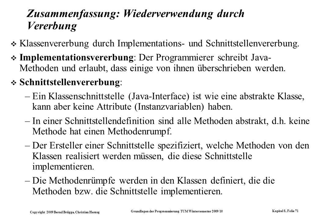 Copyright 2009 Bernd Brügge, Christian Herzog Grundlagen der Programmierung TUM Wintersemester 2009/10 Kapitel 8, Folie 72 Hinweis Auf der Homepage der Vorlesung steht unter –HierachieGenerisch.tar.gz bzw.