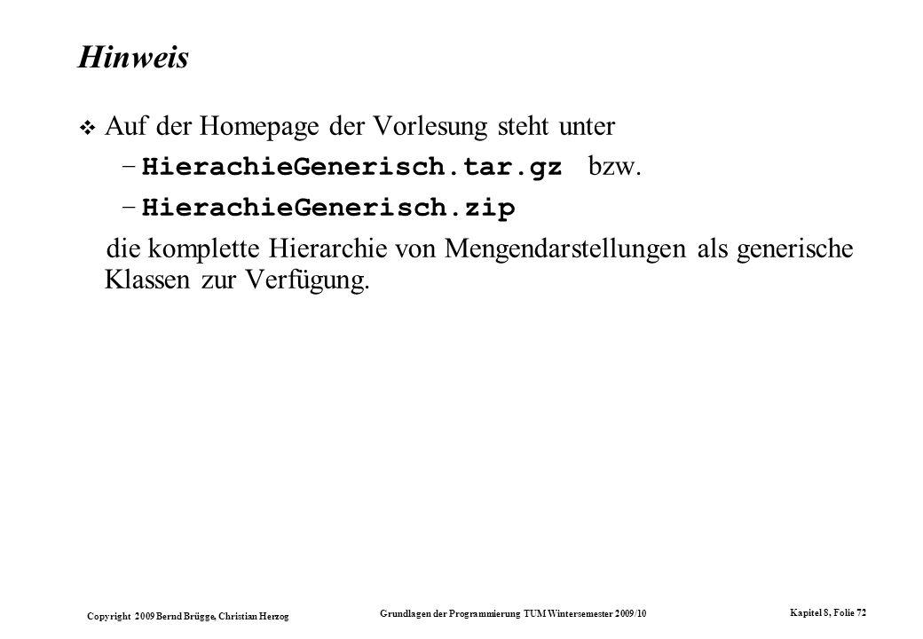 Copyright 2009 Bernd Brügge, Christian Herzog Grundlagen der Programmierung TUM Wintersemester 2009/10 Kapitel 8, Folie 72 Hinweis Auf der Homepage de