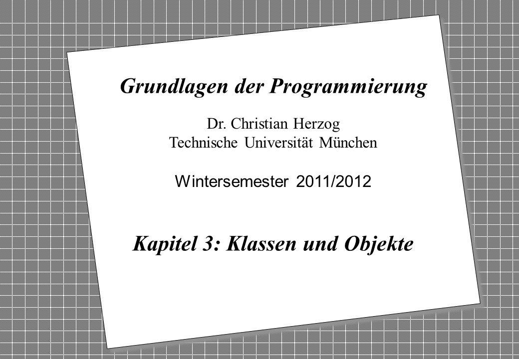 Copyright 2011 Bernd Brügge, Christian Herzog Grundlagen der Programmierung TUM Wintersemester 2011/12 Kapitel 3, Folie 1 2 Dr. Christian Herzog Techn