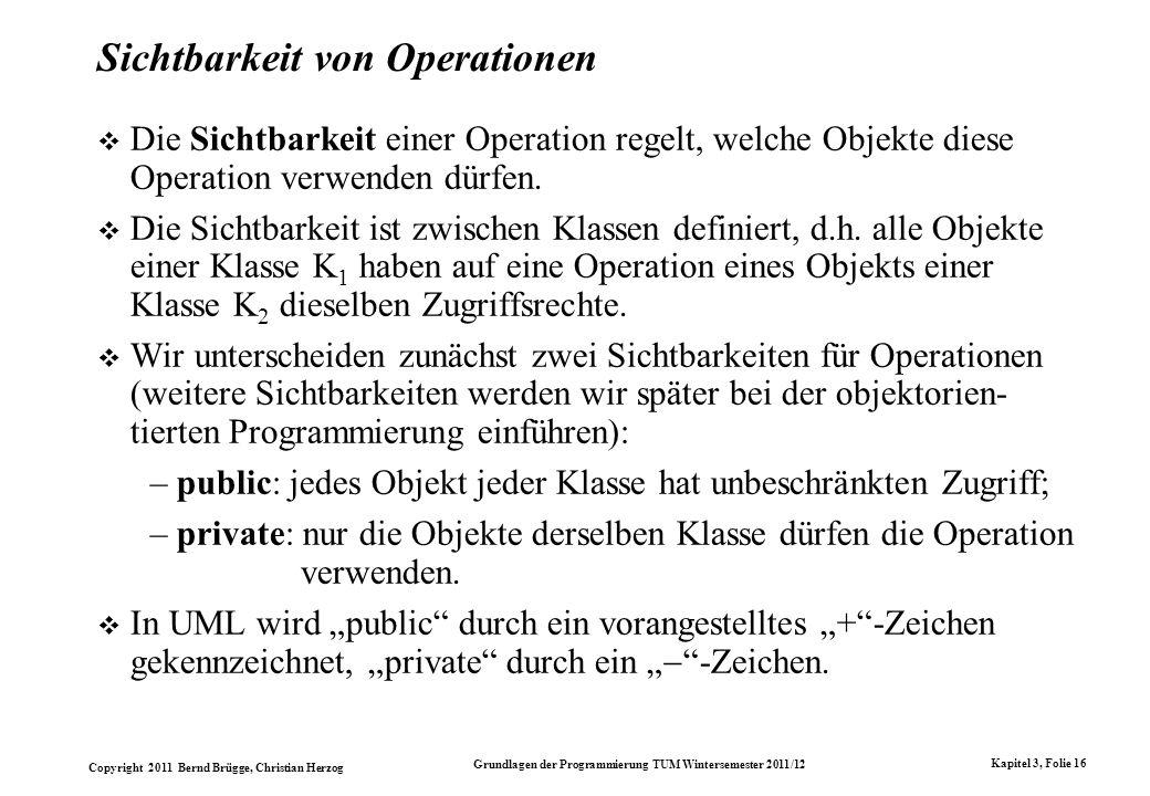 Copyright 2011 Bernd Brügge, Christian Herzog Grundlagen der Programmierung TUM Wintersemester 2011/12 Kapitel 3, Folie 16 Sichtbarkeit von Operatione