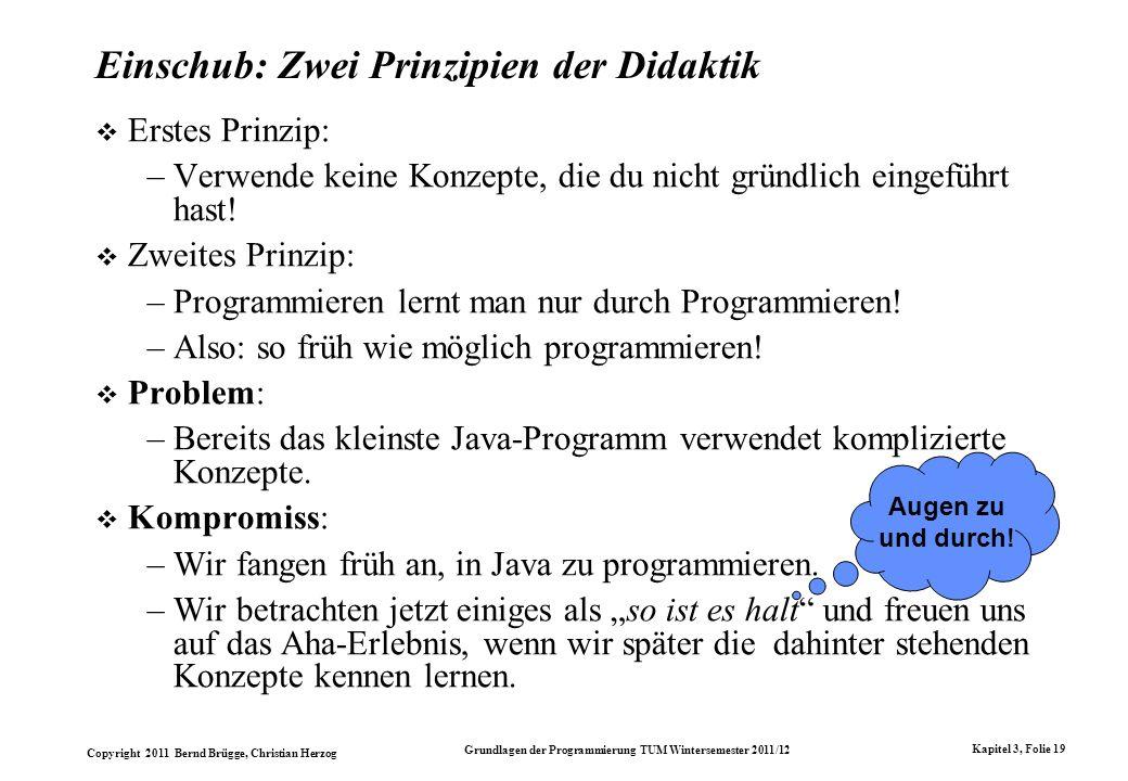 Copyright 2011 Bernd Brügge, Christian Herzog Grundlagen der Programmierung TUM Wintersemester 2011/12 Kapitel 3, Folie 19 Einschub: Zwei Prinzipien d