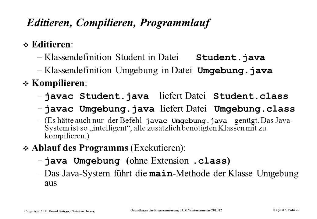 Copyright 2011 Bernd Brügge, Christian Herzog Grundlagen der Programmierung TUM Wintersemester 2011/12 Kapitel 3, Folie 27 Editieren, Compilieren, Pro