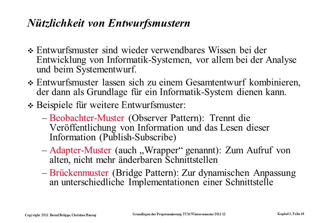 Copyright 2011 Bernd Brügge, Christian Herzog Grundlagen der Programmierung TUM Wintersemester 2011/12 Kapitel 3, Folie 46 Nützlichkeit von Entwurfsmu