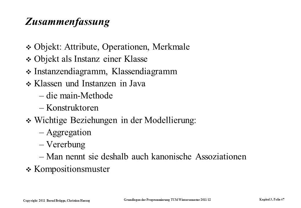 Copyright 2011 Bernd Brügge, Christian Herzog Grundlagen der Programmierung TUM Wintersemester 2011/12 Kapitel 3, Folie 47 Zusammenfassung Objekt: Att