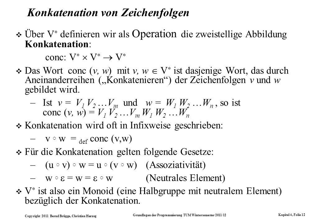 Copyright 2011 Bernd Brügge, Christian Herzog Grundlagen der Programmierung TUM Wintersemester 2011/12 Kapitel 4, Folie 12 Konkatenation von Zeichenfo