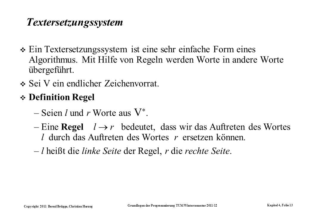 Copyright 2011 Bernd Brügge, Christian Herzog Grundlagen der Programmierung TUM Wintersemester 2011/12 Kapitel 4, Folie 13 Textersetzungssystem Ein Te