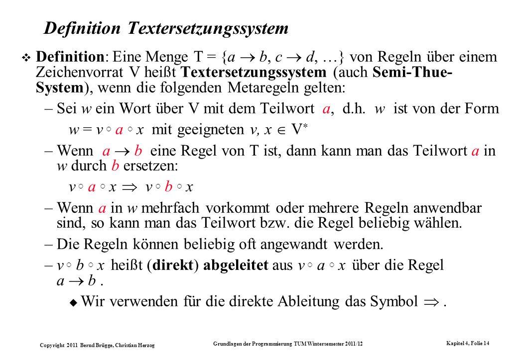 Copyright 2011 Bernd Brügge, Christian Herzog Grundlagen der Programmierung TUM Wintersemester 2011/12 Kapitel 4, Folie 14 Definition Textersetzungssy
