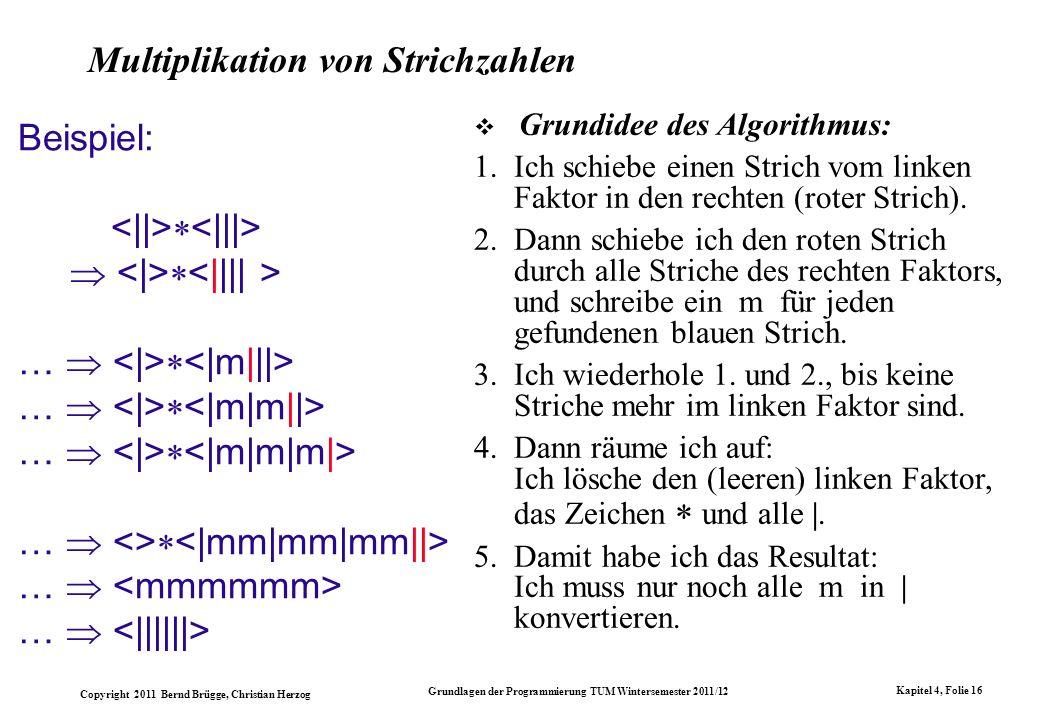 Copyright 2011 Bernd Brügge, Christian Herzog Grundlagen der Programmierung TUM Wintersemester 2011/12 Kapitel 4, Folie 16 Multiplikation von Strichza