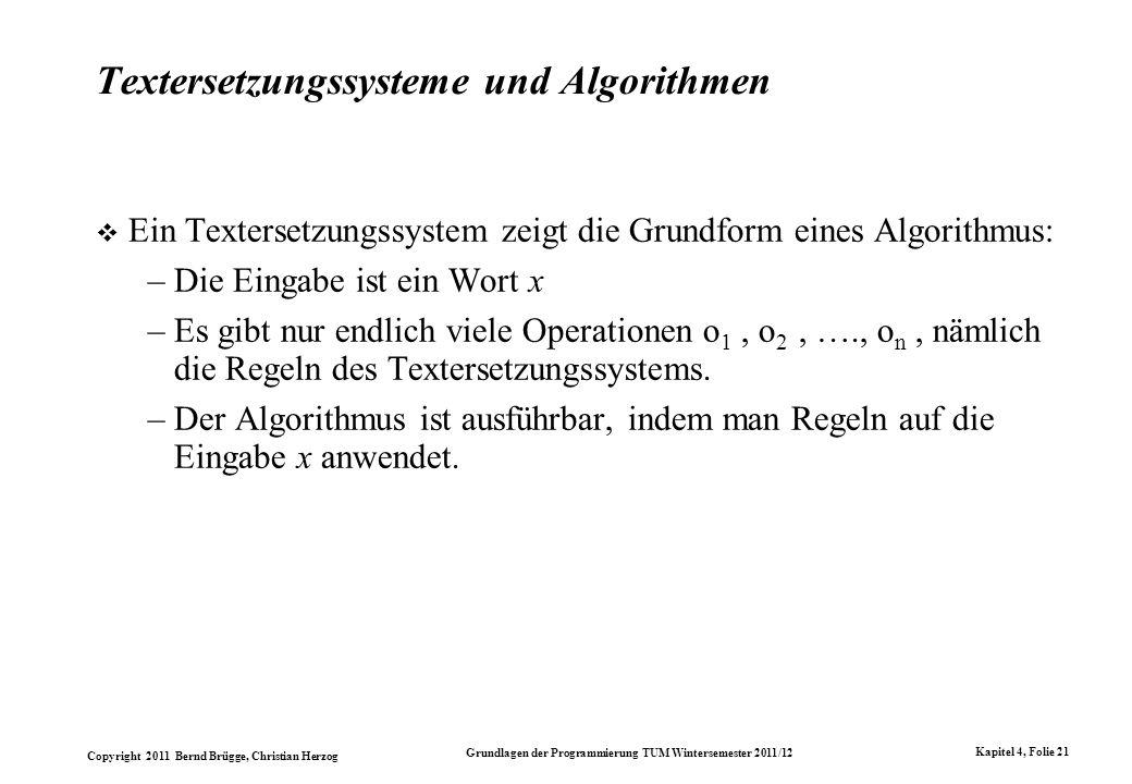 Copyright 2011 Bernd Brügge, Christian Herzog Grundlagen der Programmierung TUM Wintersemester 2011/12 Kapitel 4, Folie 21 Textersetzungssysteme und A