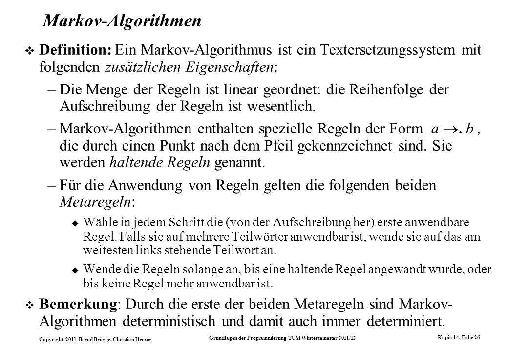 Copyright 2011 Bernd Brügge, Christian Herzog Grundlagen der Programmierung TUM Wintersemester 2011/12 Kapitel 4, Folie 26 Markov-Algorithmen Definiti