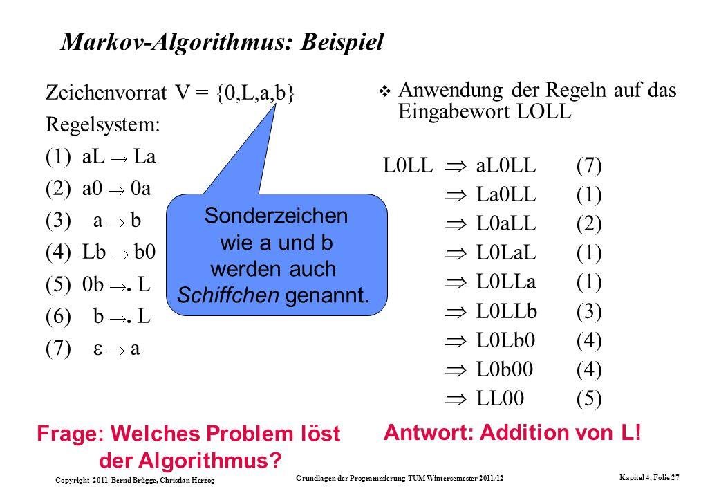 Copyright 2011 Bernd Brügge, Christian Herzog Grundlagen der Programmierung TUM Wintersemester 2011/12 Kapitel 4, Folie 27 Markov-Algorithmus: Beispie