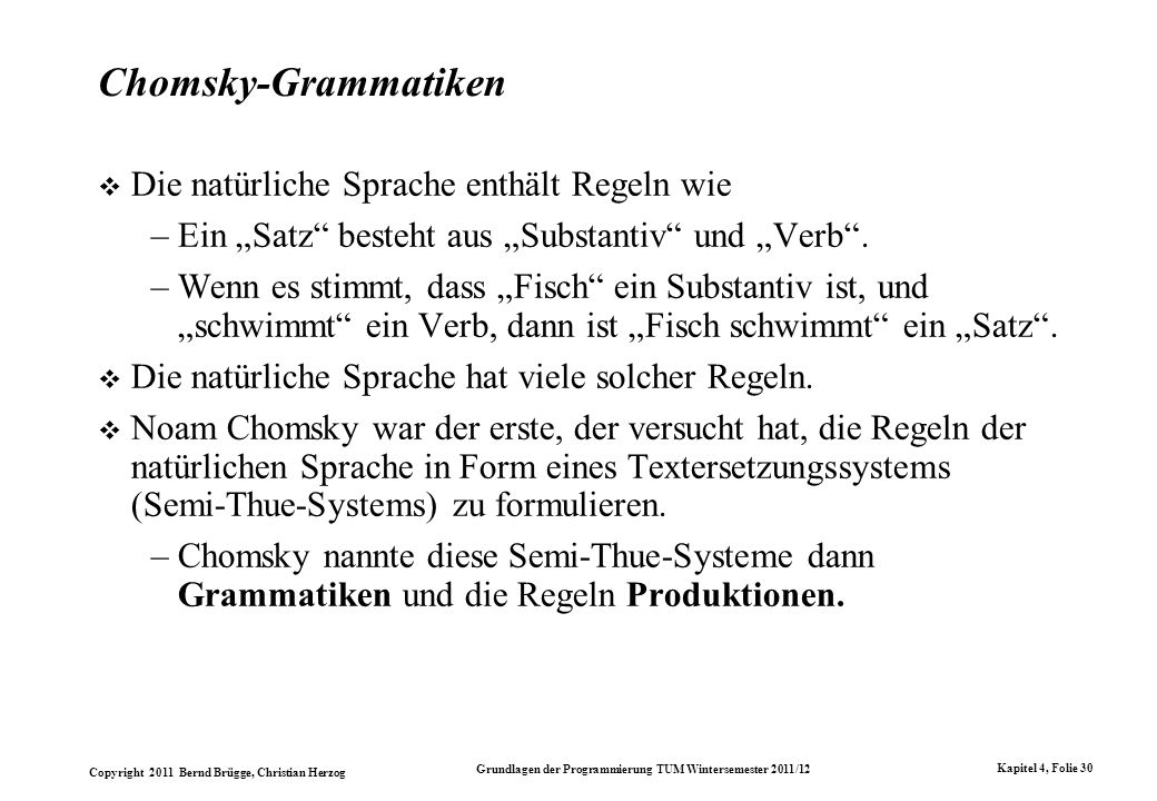 Copyright 2011 Bernd Brügge, Christian Herzog Grundlagen der Programmierung TUM Wintersemester 2011/12 Kapitel 4, Folie 30 Chomsky-Grammatiken Die nat