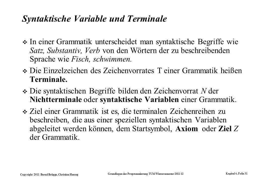 Copyright 2011 Bernd Brügge, Christian Herzog Grundlagen der Programmierung TUM Wintersemester 2011/12 Kapitel 4, Folie 31 Syntaktische Variable und T