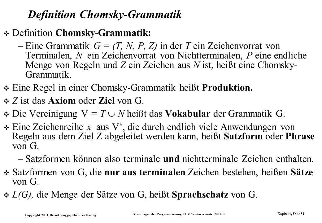 Copyright 2011 Bernd Brügge, Christian Herzog Grundlagen der Programmierung TUM Wintersemester 2011/12 Kapitel 4, Folie 32 Definition Chomsky-Grammati