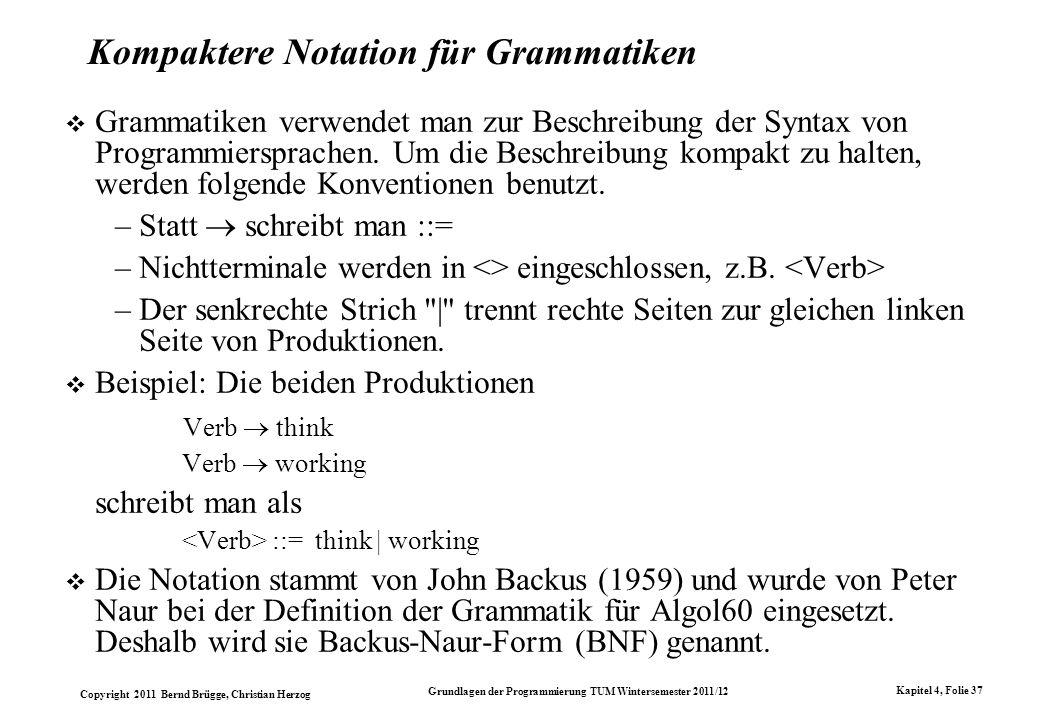 Copyright 2011 Bernd Brügge, Christian Herzog Grundlagen der Programmierung TUM Wintersemester 2011/12 Kapitel 4, Folie 37 Kompaktere Notation für Gra