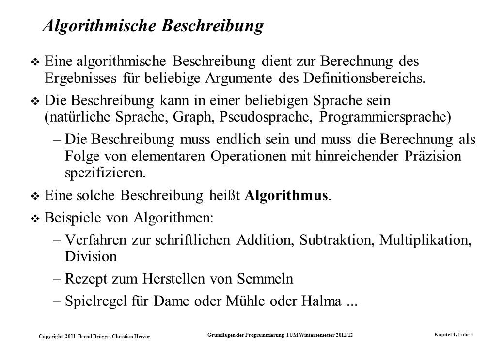 Copyright 2011 Bernd Brügge, Christian Herzog Grundlagen der Programmierung TUM Wintersemester 2011/12 Kapitel 4, Folie 4 Algorithmische Beschreibung