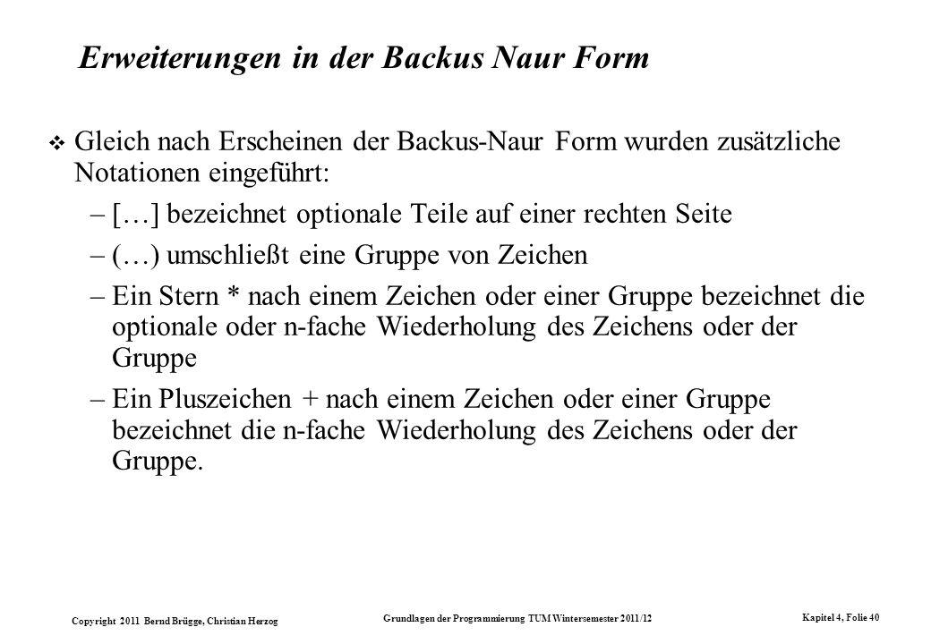Copyright 2011 Bernd Brügge, Christian Herzog Grundlagen der Programmierung TUM Wintersemester 2011/12 Kapitel 4, Folie 40 Erweiterungen in der Backus