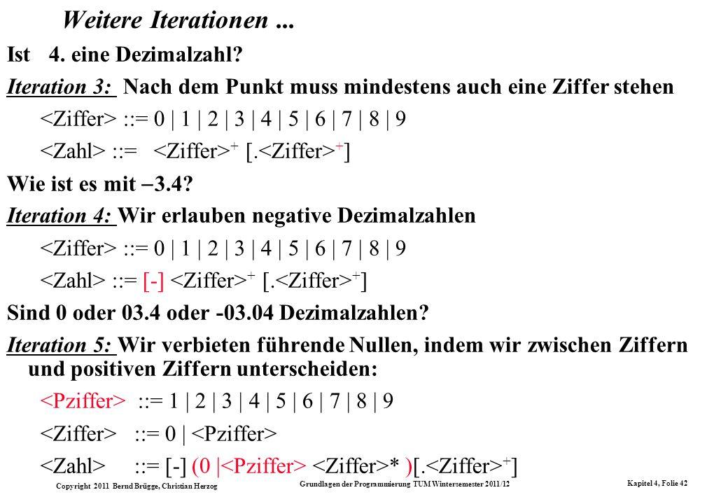 Copyright 2011 Bernd Brügge, Christian Herzog Grundlagen der Programmierung TUM Wintersemester 2011/12 Kapitel 4, Folie 42 Weitere Iterationen... Ist